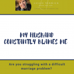 My Husband Constantly Blames Me