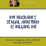 My Husband's Sexual Addiction is Killing Me