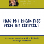 How Do I Break Free From His Control?