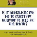 Is It Unrealistic For Me To Expect My Husband To Tell Me The Truth?