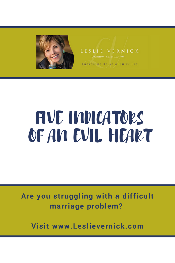 Five Indicators Of An Evil Heart - Leslie Vernick- Christ