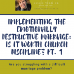Implementing The Emotionally Destructive Marriage: Is It Worth Church Discipline? Pt. 1