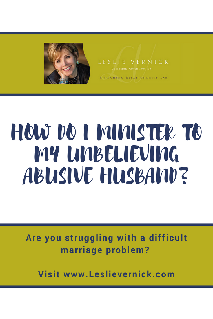 How Do I Minister To My Unbelieving Abusive Husband