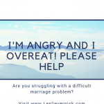 I'm Angry and I Overeat! Please Help