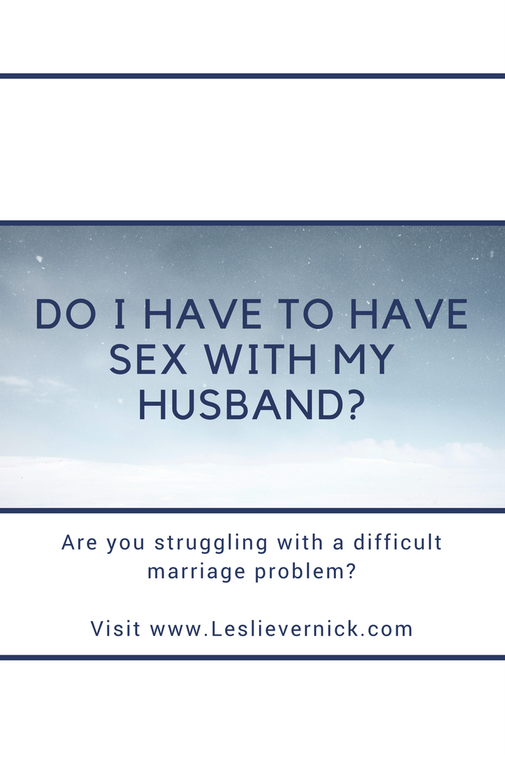Do I Have To Have Sex With My Husband? - Leslie Vernick- Christ
