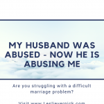 My Husband Was Abused – Now He Is Abusing Me