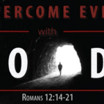 4 Ways To Overcome Evil With Good
