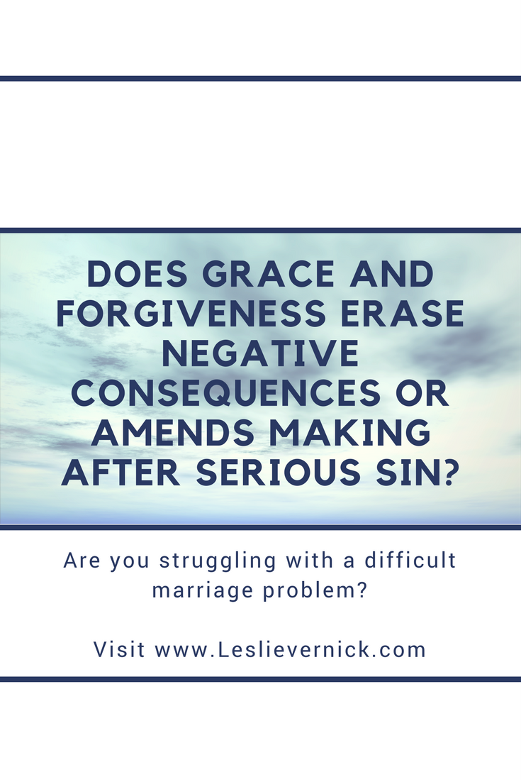 Does Grace and Forgiveness Erase Negative Consequences or Amends