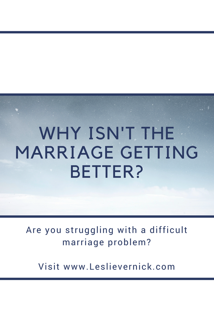 Why Isn't The Marriage Getting Better? - Leslie Vernick