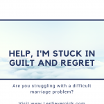 Help, I'm Stuck In Guilt And Regret