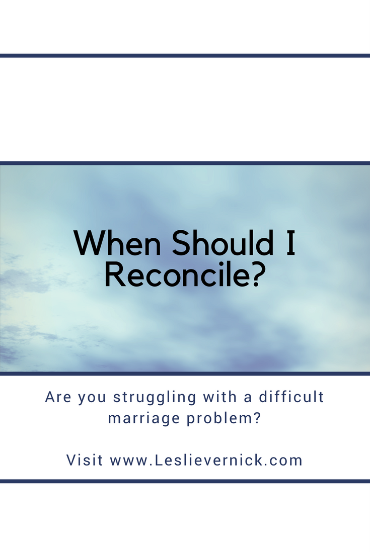 When Should I Reconcile? - Leslie Vernick- Christ-Centered Counseling