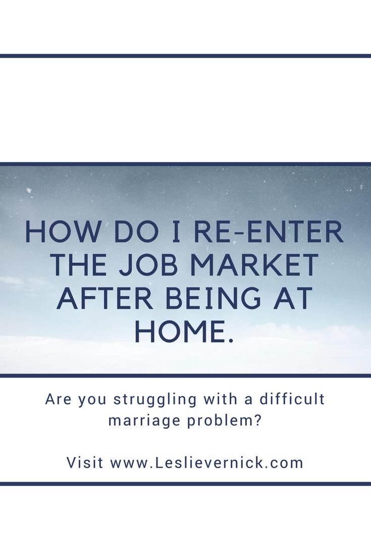 How Do I Re-enter The Job Market After Being At Home. - Leslie ...
