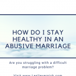 How Do I Stay Healthy In An Abusive Marriage