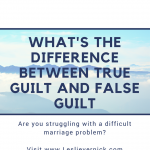 What's The Difference Between True Guilt and False Guilt