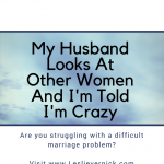 My Husband Looks At Other Women And I'm Told I'm Crazy