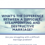 What's the Difference Between a Difficult, Disappointing and Destructive Marriage?