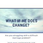 What If He Does Change?