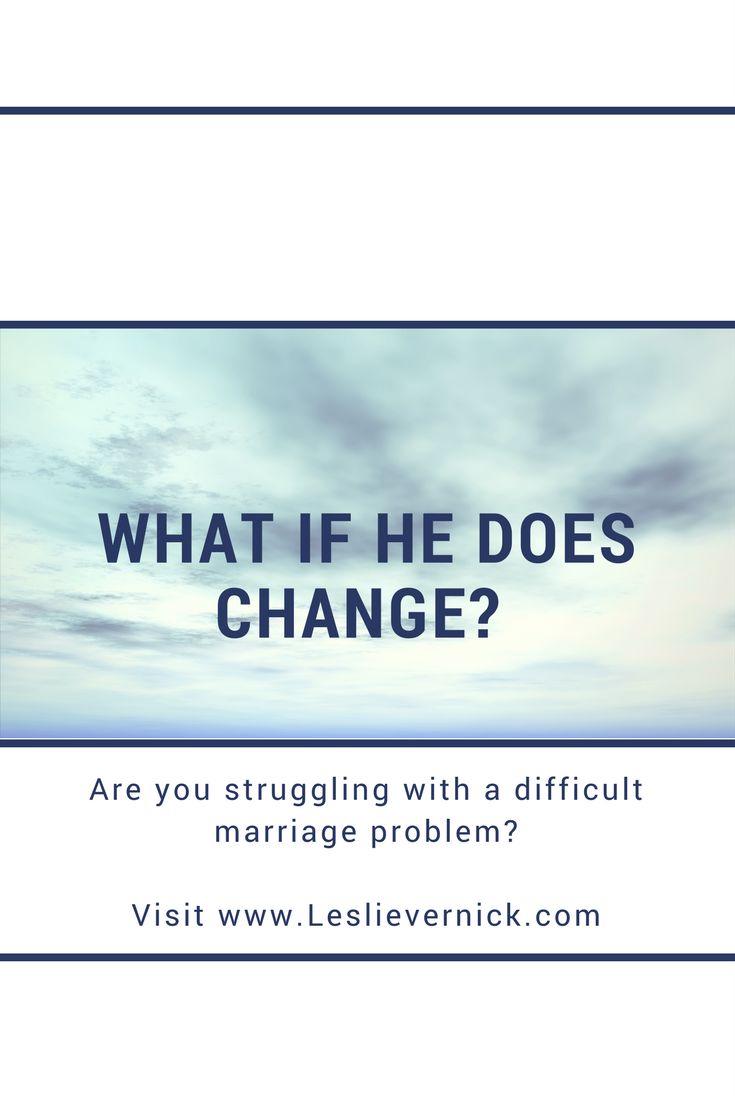 What If He Does Change? - Leslie Vernick- Christ-Centered