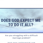 Does God Expect Me To Do It All?