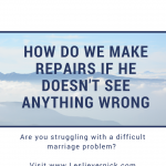 How Do We Make Repairs If He Doesn't See Anything Wrong