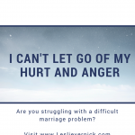 I Can't Let Go Of My Hurt And Anger