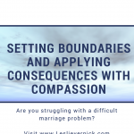 Setting Boundaries and Applying Consequences with Compassion [Guest]