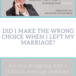 Did I Make The Wrong Choice When I Left My Marriage?