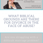 What Biblical Grounds Are There For Divorce In The Face Of Abuse?