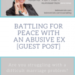 Battling For Peace With An Abusive Ex [Guest Post]