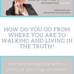 How Do I Stop Believing Lies And Learn To Walk In The Truth?