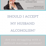 My Husband Has The Disease Of Alcoholism. Should I Accept That?
