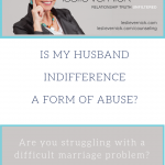 Is My Husband Indifference A Form Of Abuse?