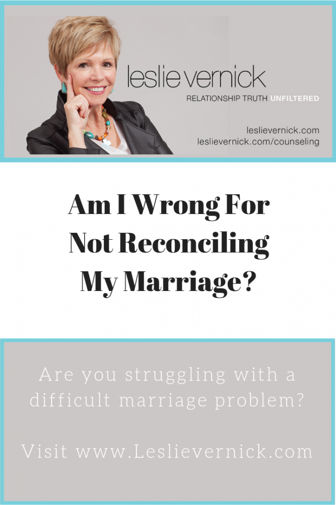 Am I Wrong For Not Reconciling? - Leslie Vernick- Christ-Centered
